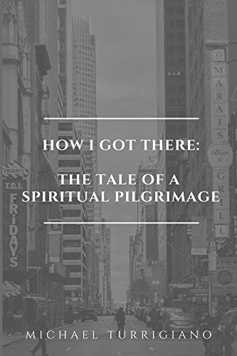 How I Got There: The Tale Of A Spiritual Pilgrimage