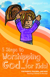 5 Steps To Worshipping God For Kids
