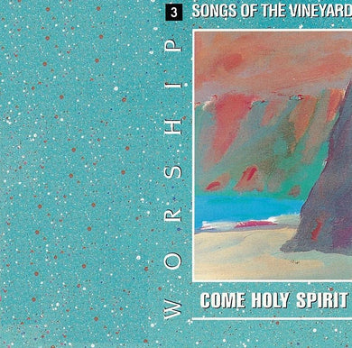 Worship Songs Of The Vineyard 3 – Come Holy Spirit [MP3]
