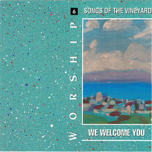 Worship Songs Of The Vineyard 6 – We Welcome You [MP3]