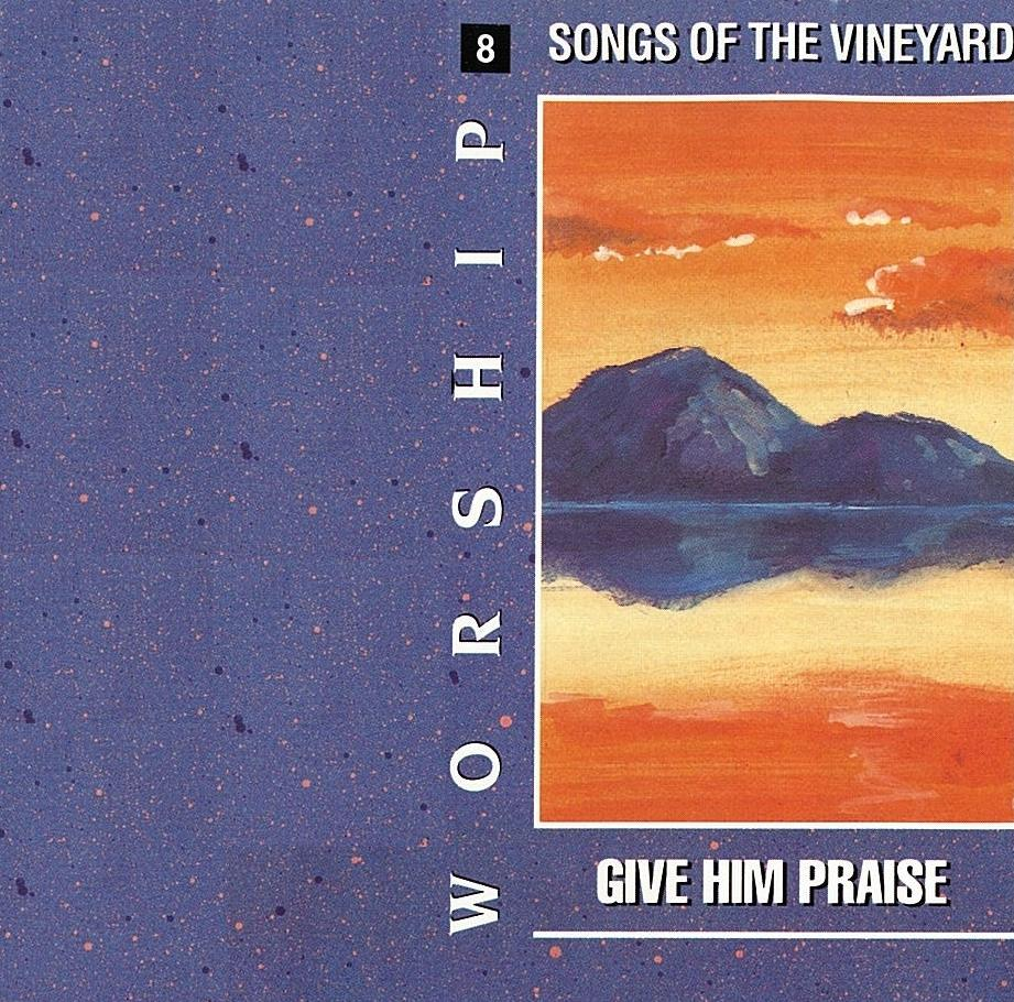 Worship Songs Of The Vineyard 8 – Give Him Praise [MP3]
