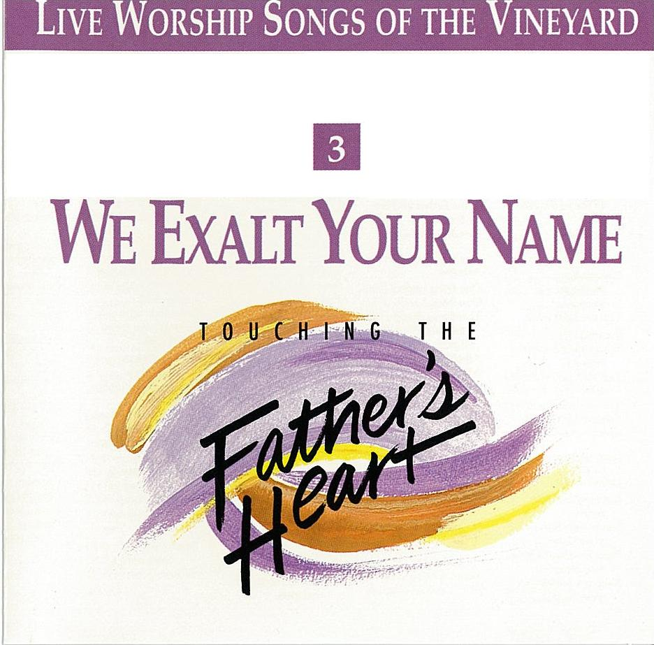Touching The Father's Heart #3 - We Exalt Your Name [MP3]