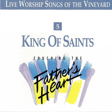 Touching The Father's Heart #5 - King Of Saints [MP3]