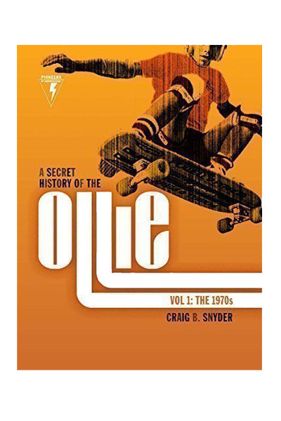 A Secret History of the Ollie, Volume 1: The 1970s
