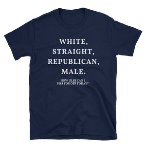 """How else can I piss you off today?"" Tee - rightreality"