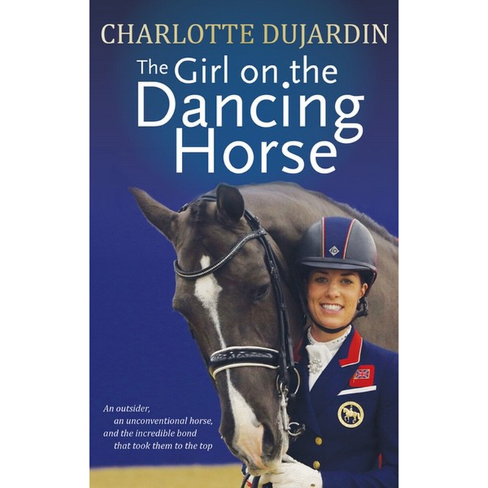 Charlotte Dujardin The Girl on the Dancing Horse