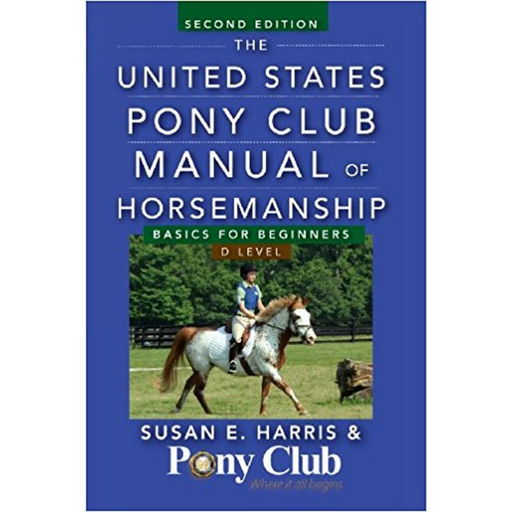 The United States Pony Club Manual of Horsemanship Second Edition - D Level