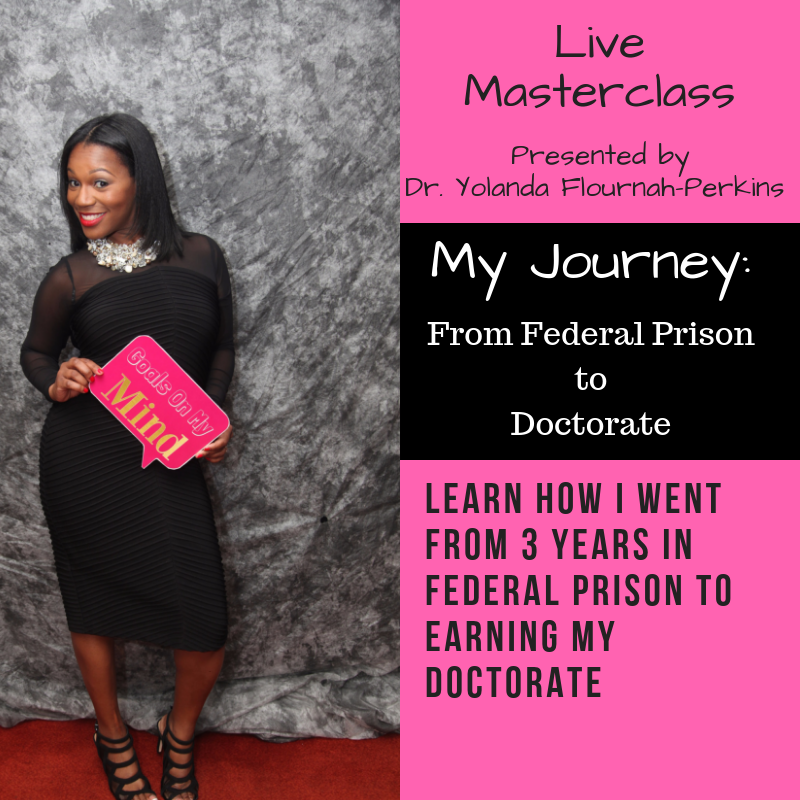 Digital Download LIVE Masterclass    My Journey:  From Federal Prison Inmate #25379-018 to Doctorate