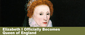 Elizabeth I Officially Becomes Queen of England