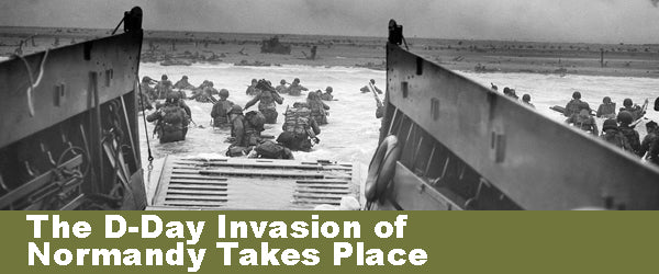 The D-Day Invasion of Normandy Takes Place