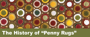 "The History of ""Penny Rugs"""