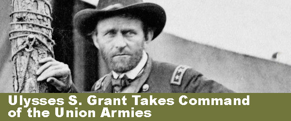 Ulysses S. Grant Takes Command of the Union Armies