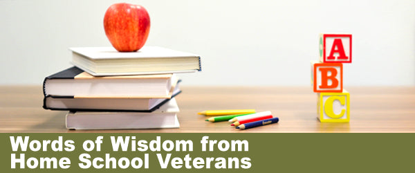 Words of Wisdom From Home School Veterans