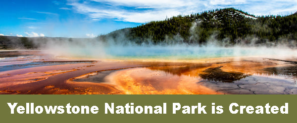 Yellowstone National Park is Created