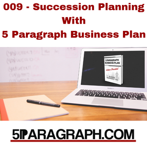 009 - Succession Planning With 5 Paragraph Business Plan