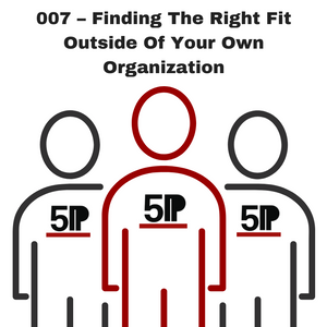 007 – Finding The Right Fit Outside Of Your Own Organization