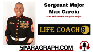 "Marine Sergeant Major Max Garcia, ""The Self Esteem Sergeant Major"", LifeCoach8.net"