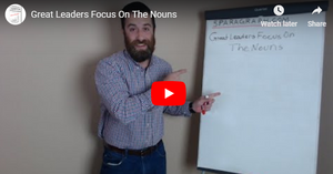 Great Leaders Focus On The Nouns