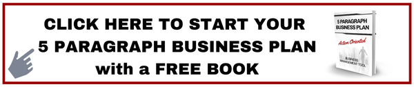 CLICK HERE TO START YOUR   5 PARAGRAPH BUSINESS PLAN  with a FREE BOOK