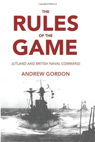 The Rules of the Game: Jutland and British Naval Command
