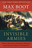 Invisible Armies: An Epic History of Guerrilla Warfare from Ancient Times to the Present