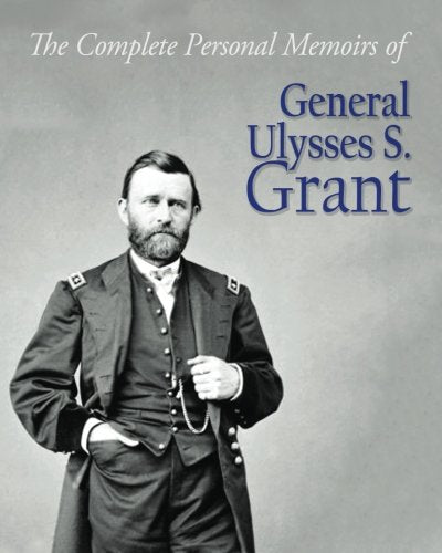 The Complete Personal Memoirs of General Ulysses S. Grant