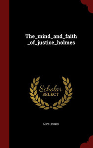The_mind_and_faith_of_justice_holmes