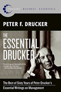 The Essential Drucker: The Best of Sixty Years of Peter Drucker's Essential Writings on Management (Collins Business Essentials)