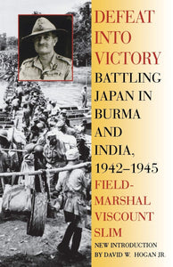 Defeat Into Victory: Battling Japan in Burma and India, 1942-1945