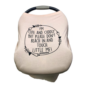 Tan Car Seat 5 in 1  Cover  –I'm Cute & Cuddly But Please Don't Touch Little Me