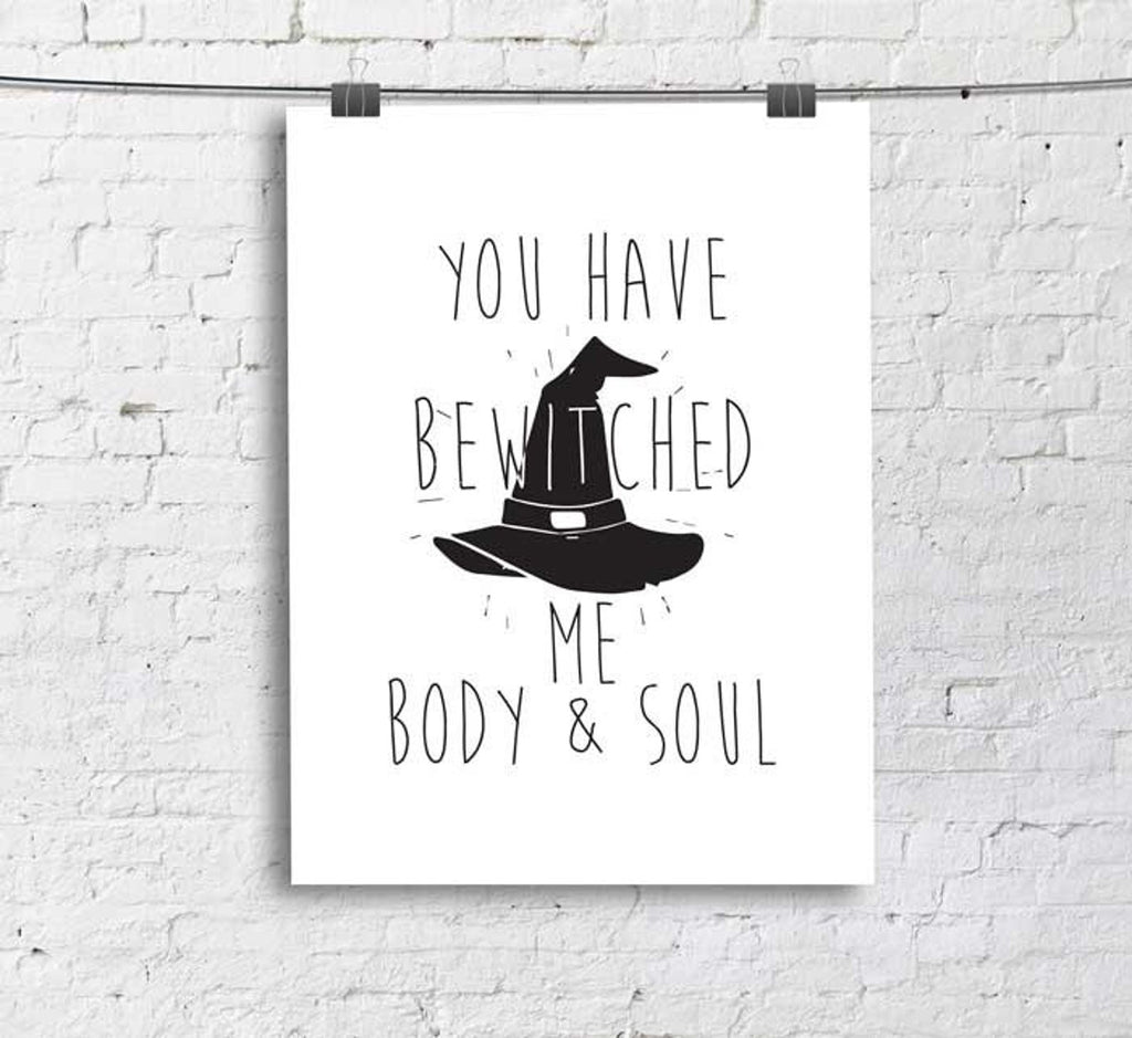 You have bewitched me body and soul Print