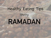Healthy Eating during Ramadan: Six suggestions for Suhur (the pre-dawn meal)