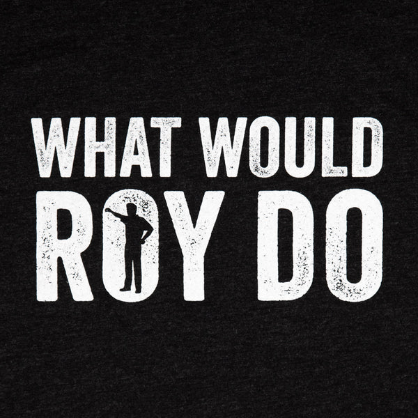 What Would Roy Do? Shirt