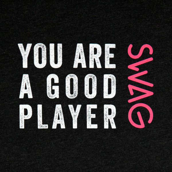 You Are A Good Player Shirt