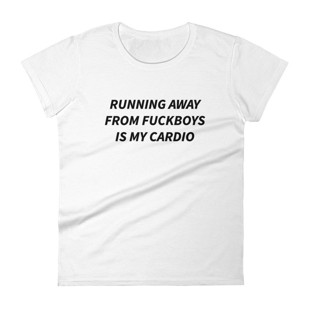 Running away from fuckboys is my cardio t-shirt