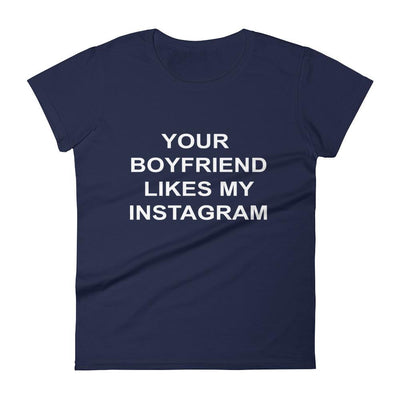Your boyfriend likes my instagram T-shirt-The Tee Planet
