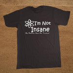 I'm Not Insane Shirt - Seen On The Screen - TV and Movie Clothing