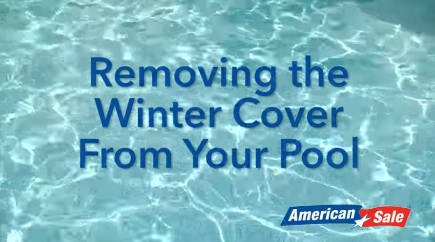 Opening Your Pool - Removing the Winter Cover From Your Pool