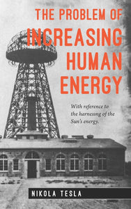 The Problem of Increasing Human Energy: Nikola Tesla