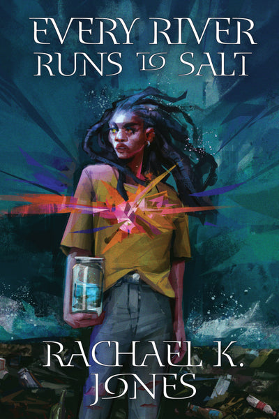 Every River Runs to Salt, by Rachael K. Jones