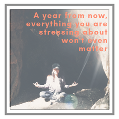 A year from now everything you've stressed about won't matter