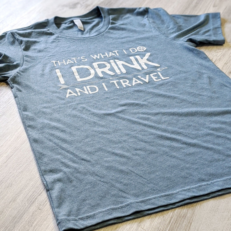 That's What I Do, I Drink and I Travel | Unisex Tee