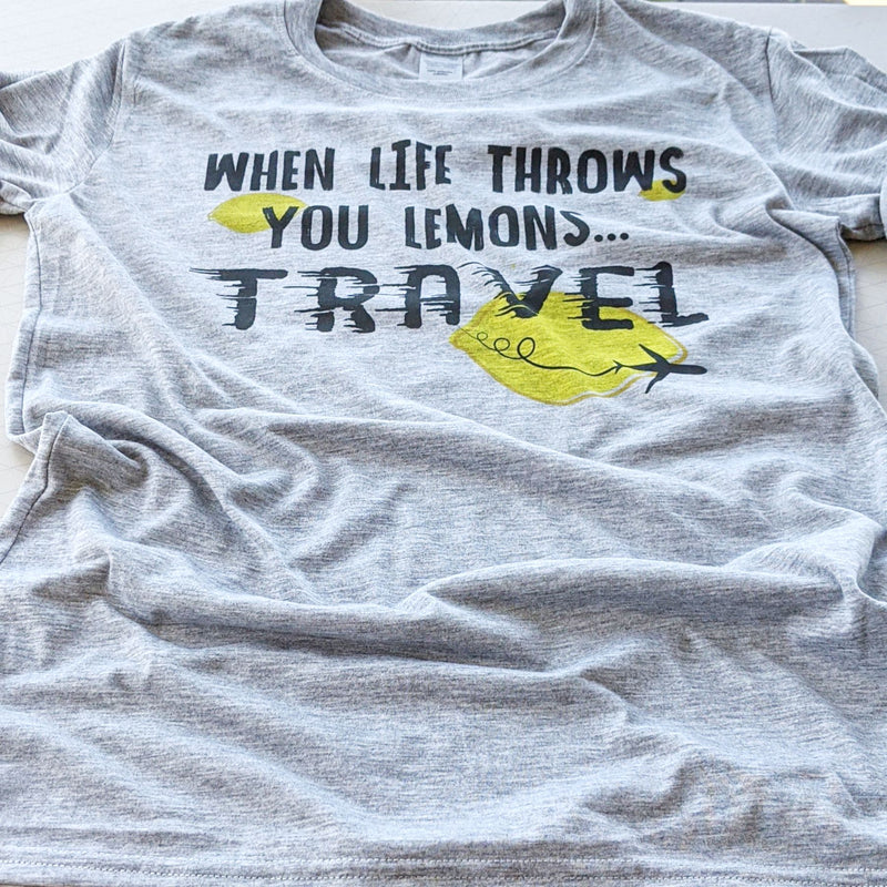 When Life Throws you Lemons...Travel | Unisex Tee