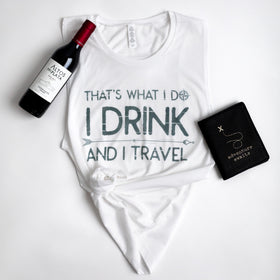 That's What I do, I Drink And I Travel | Muscle Tank