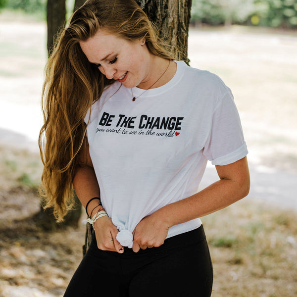 Be the Change You Want to See in the World | Unisex Tee