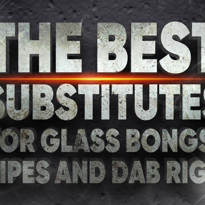 The Best Substitutes for Glass Bongs, Pipes and Dab Rigs