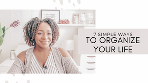7 Simple Ways To Organize Your Life