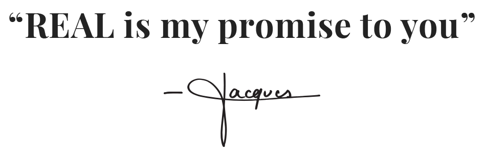 REAL is my promise to you - Jacques Torres
