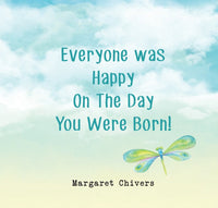 Everyone was happy on the day you were born