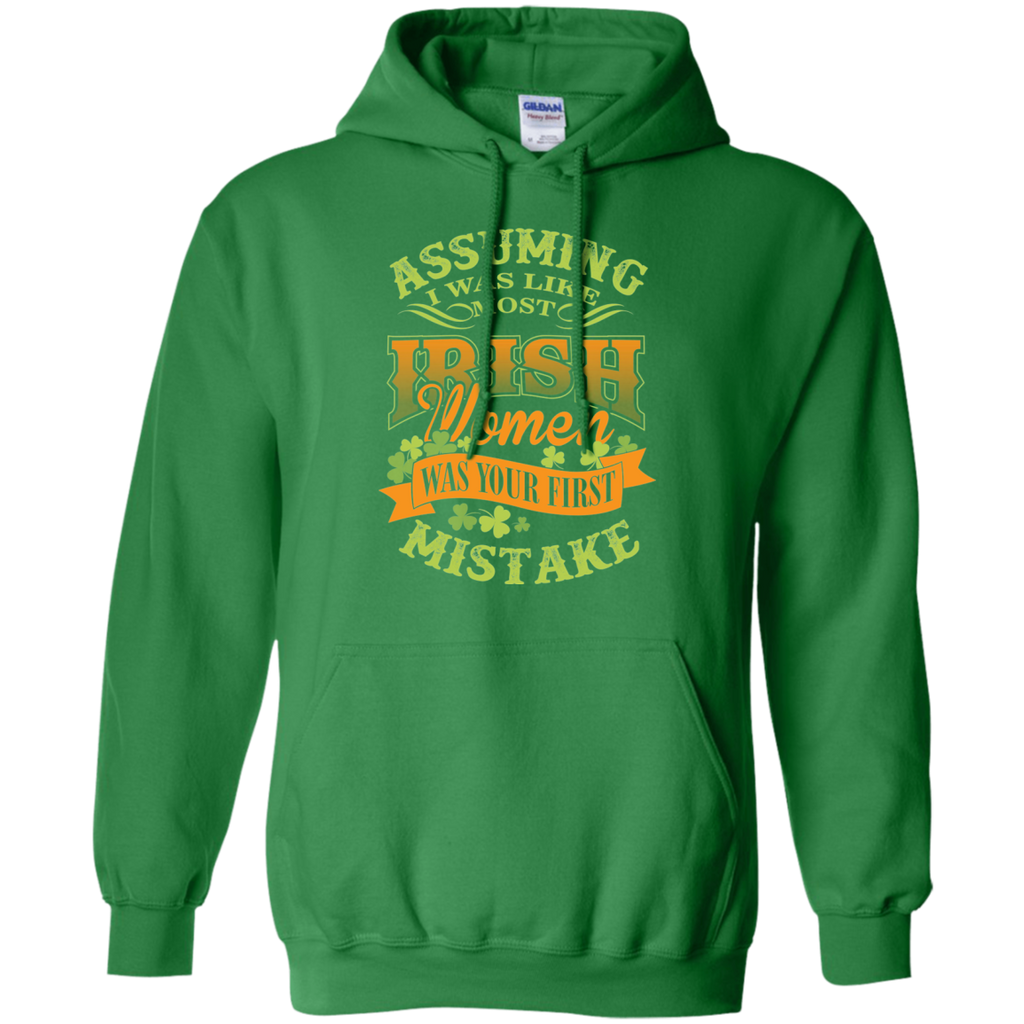 Assuming I Was Like Most Irish Women Was Your First Mistake Hoodie